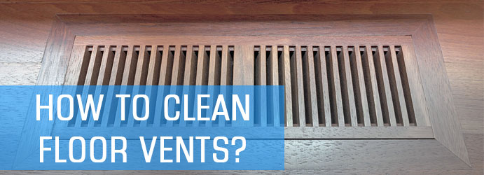 How to Clean Floor Vents