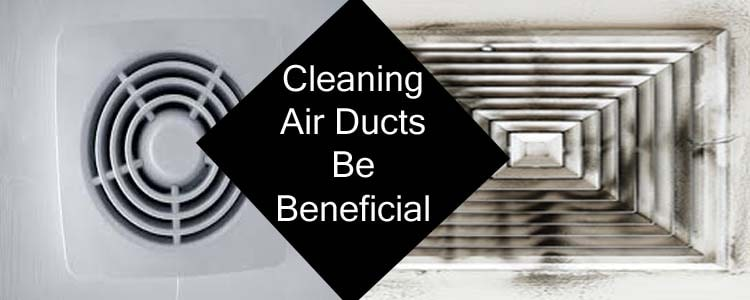 Cleaning Air Ducts Be Beneficial